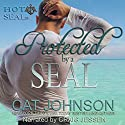 Protected by a SEAL: Hot SEALs Audiobook by Cat Johnson Narrated by Craig Jessen