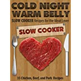 Cold Night Warm Belly: 35 Chicken, Beef, and Pork Slow Cooker Recipes For the Meat Lover (Cold Night Warm Belly Slow Cooker Recipes) ~ Paul Allen