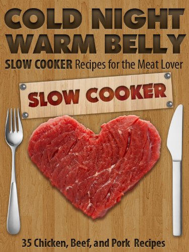 Cold Night Warm Belly: 35 Chicken, Beef, and Pork Slow Cooker Recipes For the Meat Lover (Cold Night Warm Belly Slow Cooker Recipes) by Paul Allen, Little Pearl