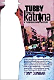 Tubby Meets Katrina: A Tubby Dubonnet Novel (1588382036) by Dunbar, Anthony P.