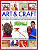 img - for Art and Craft (Hands-on History Projects): Discover the things people made and the games they played around the world, with 25 great step-by-step projects and 300 fantastic color photographs! book / textbook / text book