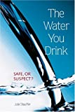 The Water You Drink: Safe, or Suspect?