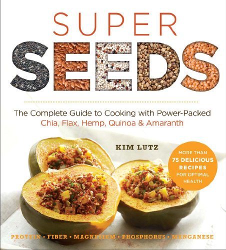 Super Seeds: The Complete Guide to Cooking with Power-Packed Chia, Quinoa, Flax, Hemp & Amaranth (Superfood Series) by Kim Lutz