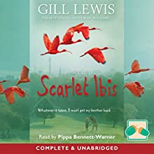 Scarlet Ibis (       UNABRIDGED) by Gill Lewis Narrated by Pippa Bennett-Warner