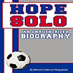 Hope Solo: An Unauthorized Biography |  Belmont and Belcourt Biographies