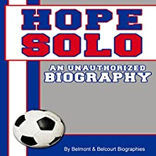 Hope Solo: An Unauthorized Biography (       UNABRIDGED) by Belmont and Belcourt Biographies Narrated by Ashlee Darren