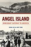 Angel Island: Immigrant Gateway to America