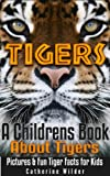 Tigers! A Childrens Book About Tigers ~ A Fun Facts About Tigers Picture Book For Kids. (Amazing Nature Series)
