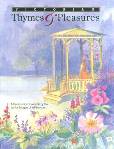 Victorian Thymes & Pleasures: A Community Cookbook by the Junior League of Williamsport by Inc. Junior League of Williamsport