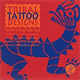 Tribal Tattoo Designs from the Americas (Tribal Tattoo Designs (1))