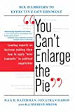 You Can't Enlarge The Pie: Six Barriers To Effective Government (0465006329) by Bazerman, Max