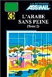 echange, troc Assimil - Collection Sans Peine - L'Arabe sans peine, tome 2 (1 livre + coffret de 4 CD)