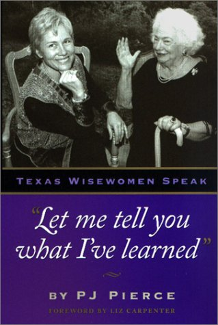 Let Me Tell You What I've Learned: Texas Wisewomen Speak (Louann Atkins Temple Women & Culture Series)