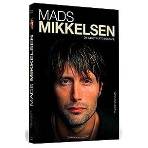 Mads Mikkelsen: Die illustrierte Biografie