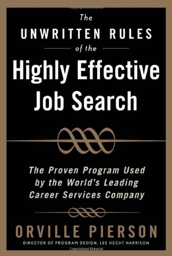The Unwritten Rules of the Highly Effective Job Search:...