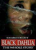 Black Dahlia - The Whole Story: The Murder of Elizabeth Short