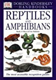 Reptiles and Amphibians: The Visual Guide to More Than 400 Species from Around the World (DK Handbooks) (0751327522) by O'Shea, Mark