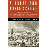 A Great and Noble Scheme: The Tragic Story of the Expulsion of the French Acadians from Their American Homeland ~ John Mack Faragher