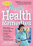 Joey Green's Magic Health Remedies: 1,363 Quick-and-Easy Cures Using Brand-Name Products (1609619498) by Green, Joey