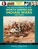 The encyclopedia of North American Indian wars, 1607-1890 : a political, social, and military history