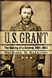U. S. Grant: The Making of a General, 1861-1863 (The American Crisis Series: Books on the Civil War Era)
