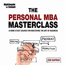 The Personal MBA Masterclass: A Home Study Course for Mastering the Art of Business  by Josh Kaufman Narrated by Josh Kaufman