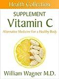 The Vitamin C: Alternative Medicine for a Healthy Body (Health Collection)