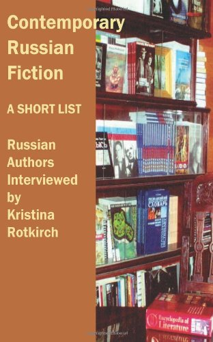 Contemporary Russian Fiction: a Short List: Russian Authors Interviewed by Kristina Rotkirch