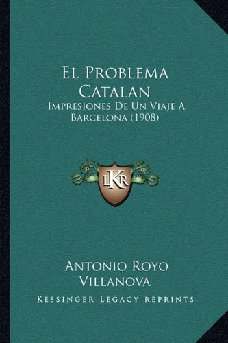 El Problema Catalan: Impresiones de Un Viaje a Barcelona (1908)