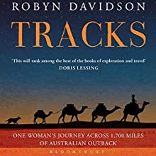 Tracks: A Woman's Solo Trek across 1700 Miles of Australian Outback (       UNABRIDGED) by Robyn Davidson Narrated by Angie Milliken