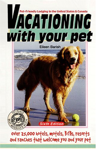 Vacationing with Your Pet: Eileen's Directory of Pet-Friendly Lodging in the United States & Canada