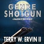 Genre Shotgun: A Collection of Short Fiction | Terry W. Ervin II
