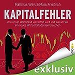 Kapitalfehler: Wie unser Wohlstand vernichtet wird und warum wir ein neues Wirtschaftsdenken brauchen | Matthias Weik,Marc Friedrich