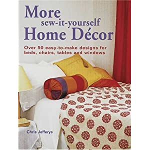 More Sew-It-Yourself Home Décor: Over 50 Easy-to-Make Designs for Beds, Chairs, Tables and Windows