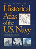 The Naval Institute Historical Atlas of the U. S. Navy (1557509840) by Symonds, Craig L.