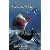 When, Why ... If ~ Robin Wood