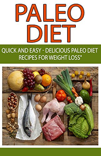 Paleo Diet: Quick and Easy - Delicious Paleo Diet Recipes for Weight Loss: (Paleo Diet, Weight Loss, Paleo, Paleo Recipes,Paleo for Beginners, Lose Weight FAST) by Lulu Lalloush