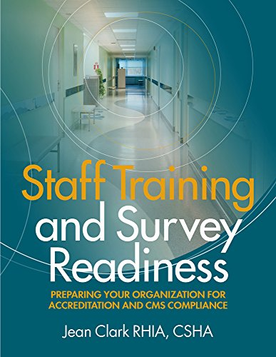 Staff Training and Survey Readiness: Preparing Your Organization for Accreditation and CMS Compliance PDF
