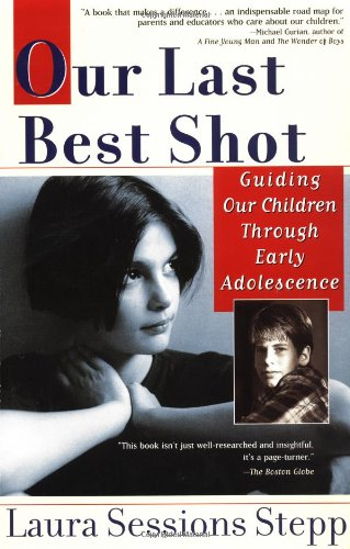 Our Last Best Shot: Guiding Our Children Through Early Adolescence