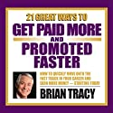 21 Great Ways to Get Paid More and Promoted Faster  by Brian Tracy Narrated by Brian Tracy