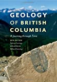 img - for Geology of British Columbia: A Journey Through Time by Sydney Cannings (2011-07-26) book / textbook / text book