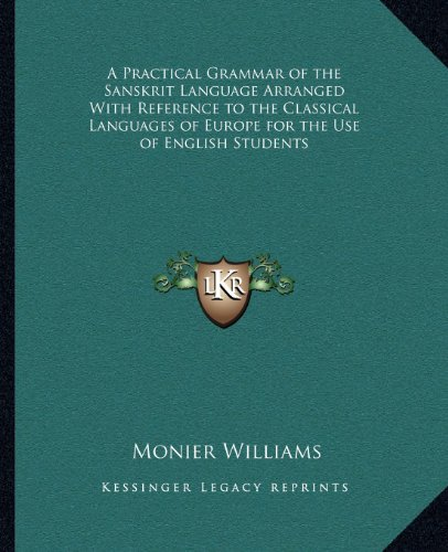 A Practical Grammar of the Sanskrit Language Arranged with Reference to the Classical Languages of Europe for the Use of English Students