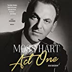 Act One: An Autobiography | Moss Hart