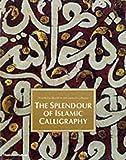 The Splendour of Islamic Calligraphy