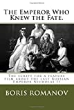 The Emperor Who Knew the Fate.: The script for a feature film about the last Russian Emperor Nicholas II (Russian Edition)