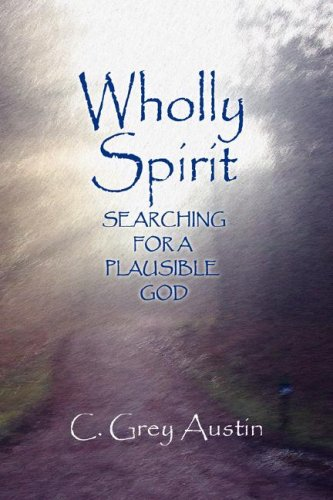 Wholly Spirit: Searching for a Plausible God