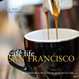 Cafe Life San Francisco: A Guide to the City's Neighborhood Cafes