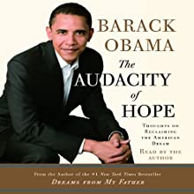 The Audacity of Hope: Thoughts on Reclaiming the American Dream (       ABRIDGED) by Barack Obama Narrated by Barack Obama