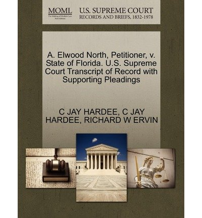 -a-elwood-north-petitioner-v-state-of-florida-us-supreme-court-transcript-of-record-with-supporting-