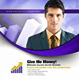 img - for Give Me Money!: Millionaire Success Secrets Revealed book / textbook / text book